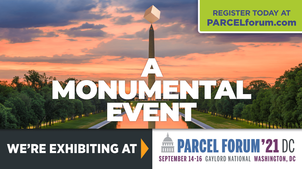 Register Today at PARCELforum.com  A Monumental Event  We're exhibiting at Parcel Forum '21 DC  September 14-16 at the Gaylord National in Washington DC